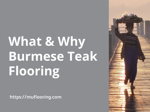 What & Why Burmese Teak Flooring 2